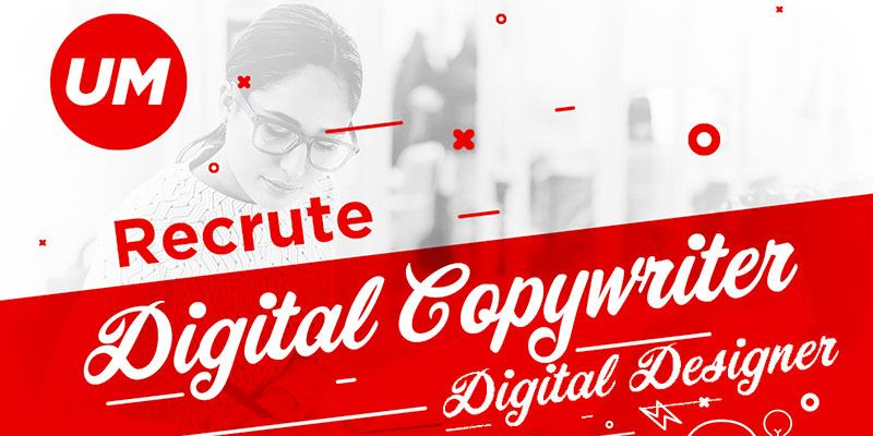 UM recrute un Digital Designer et un Copywritter