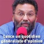 Ryadh Ben Fadhel lance Libertés un quotidien généraliste d'opinion en langue française